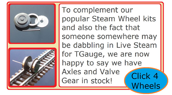 To compliment our popular Steam Wheel kits and also the fact that someone somewhere may be dabbling in Live Steam for TGauge, we are now happy to say we have Axles and Valve Gear in stock!