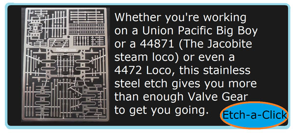 Whether you're working on a Union Pacific Big Boy or a 44871 (The Jacobite steam loco) or even a 4472 Loco, this stainless steel etch gives you more than enough Valve Gear to get you going.