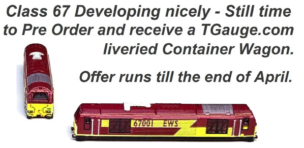 Class 67 Developing nicely - Still time to Pre Order and receive a Tgauge.com liveried Container Wagon. Offer runs till the end of April.