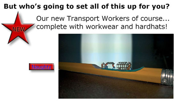 But who's going to set all this up for you? Our new Transport Workers of course... complete with workwear and hardhats!